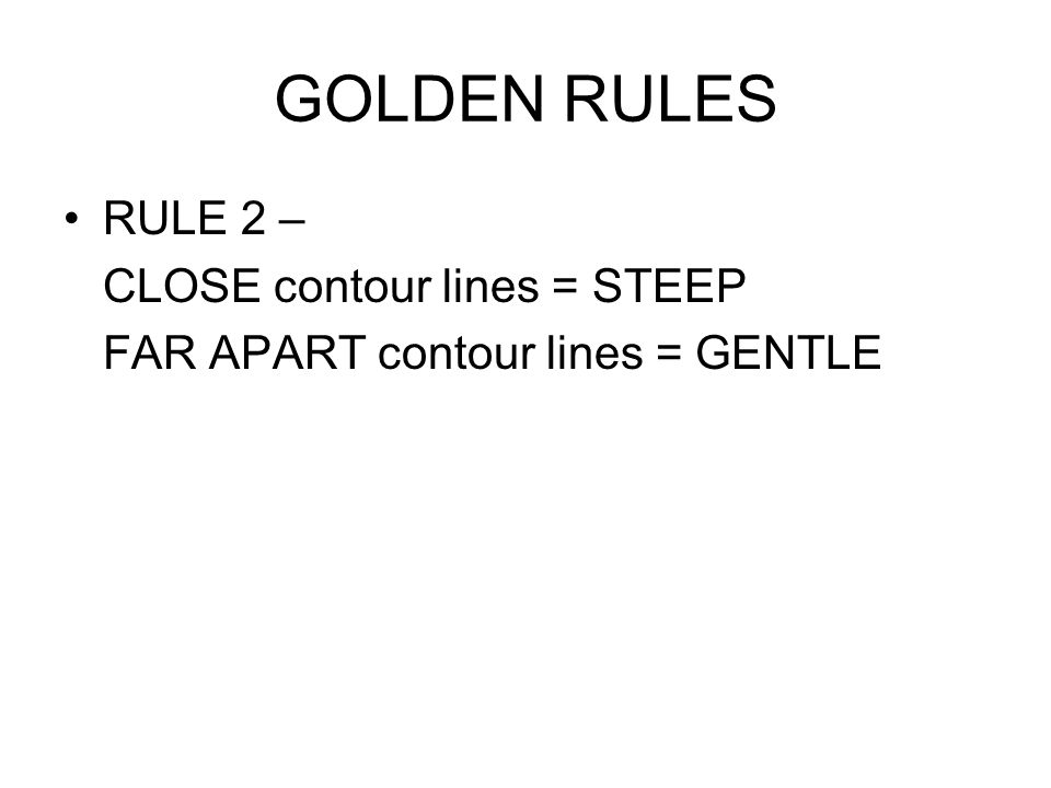 GOLDEN RULES RULE 2 – CLOSE contour lines = STEEP