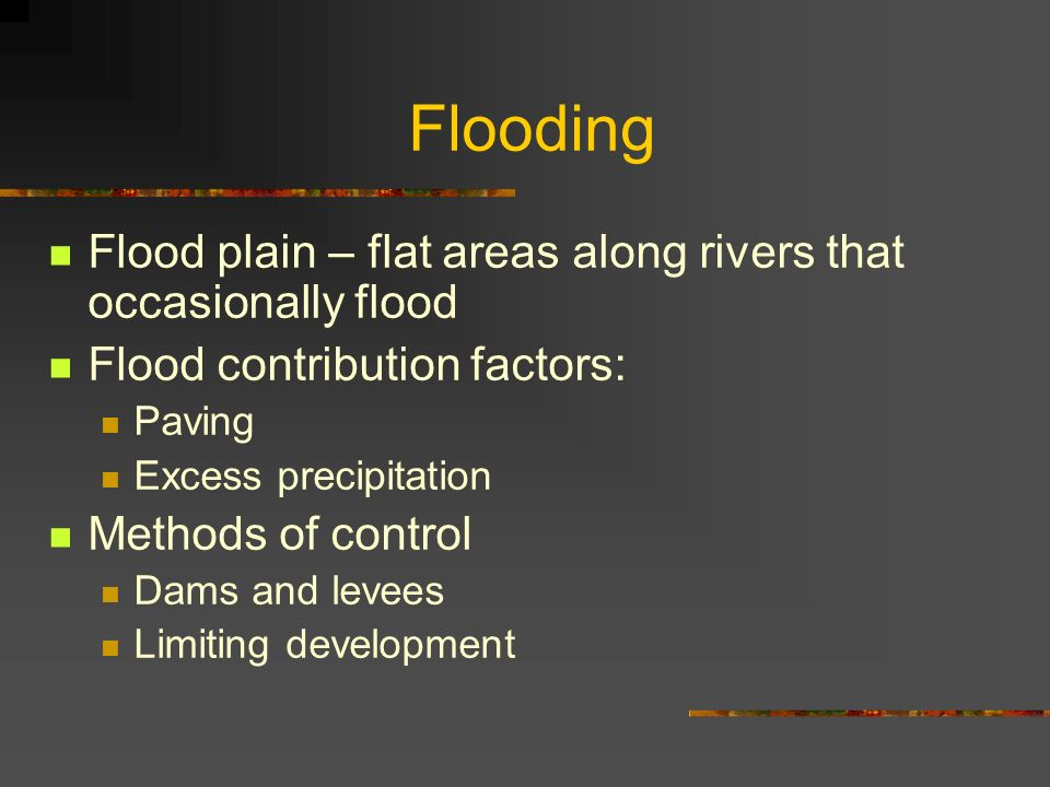 Flooding Flood plain – flat areas along rivers that occasionally flood