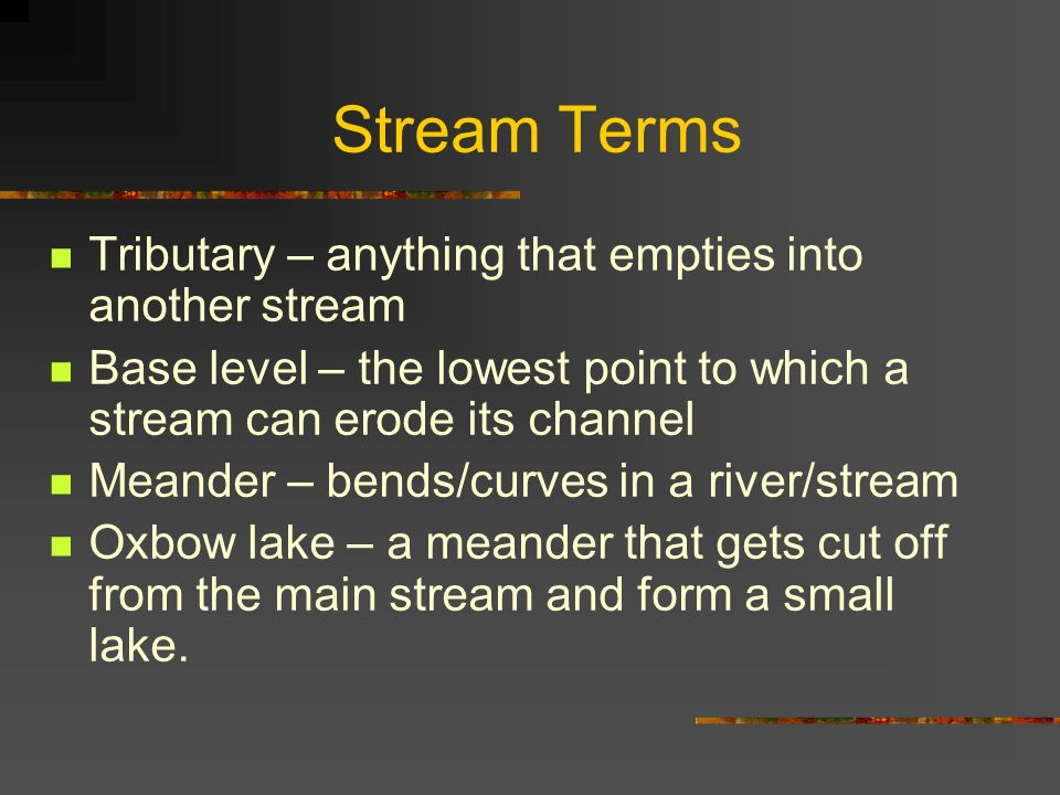 Stream Terms Tributary – anything that empties into another stream