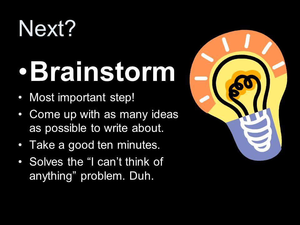 Brainstorm Next Most important step!