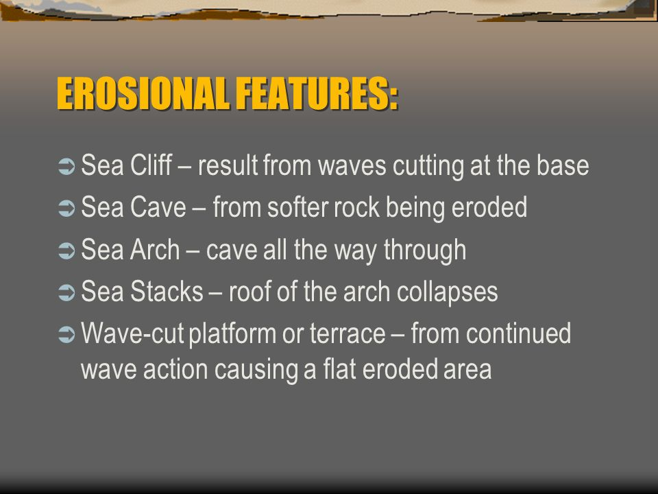 EROSIONAL FEATURES: Sea Cliff – result from waves cutting at the base