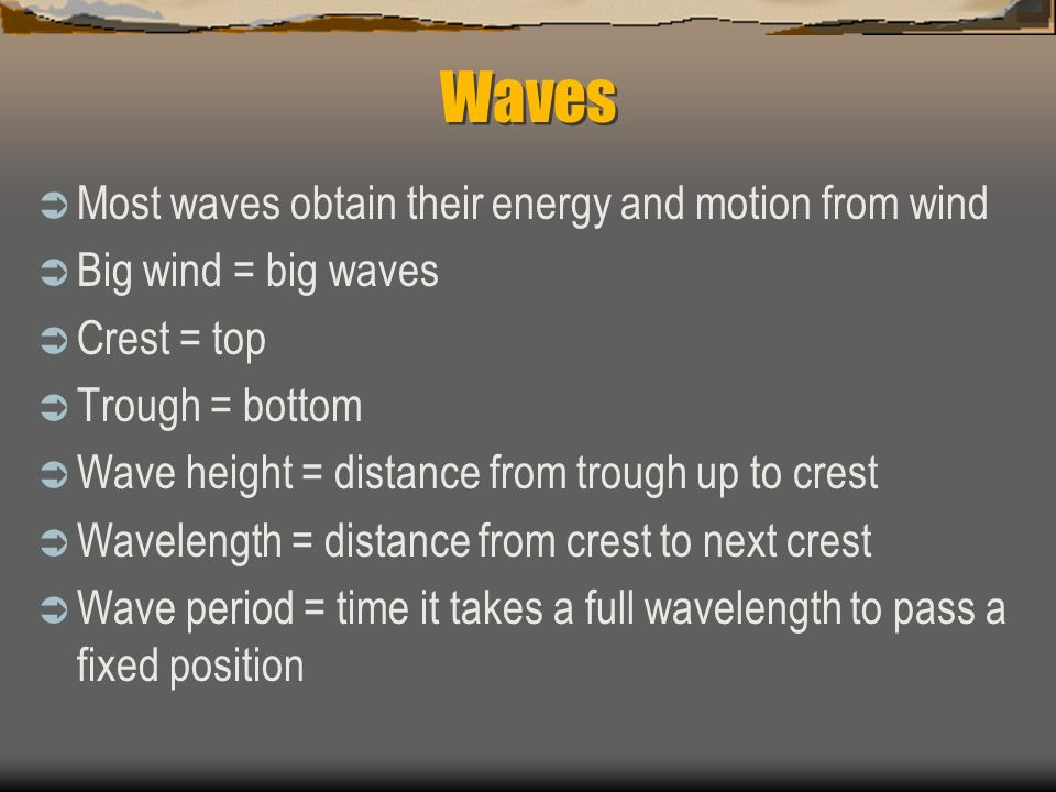 Waves Most waves obtain their energy and motion from wind