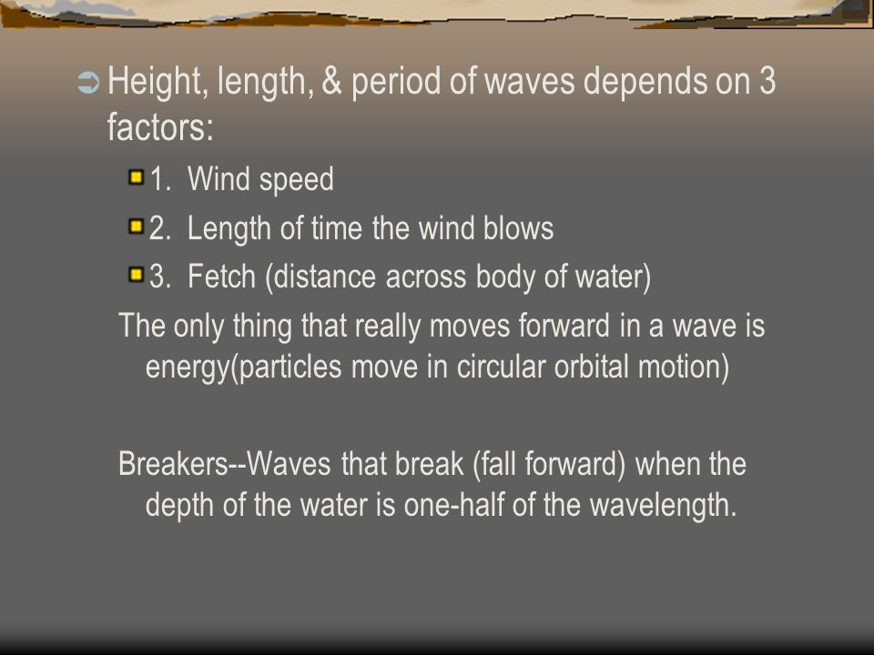 Height, length, & period of waves depends on 3 factors: