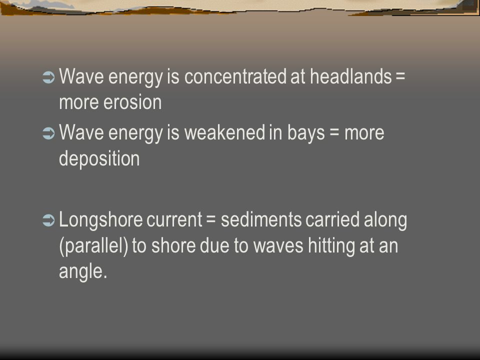 Wave energy is concentrated at headlands = more erosion