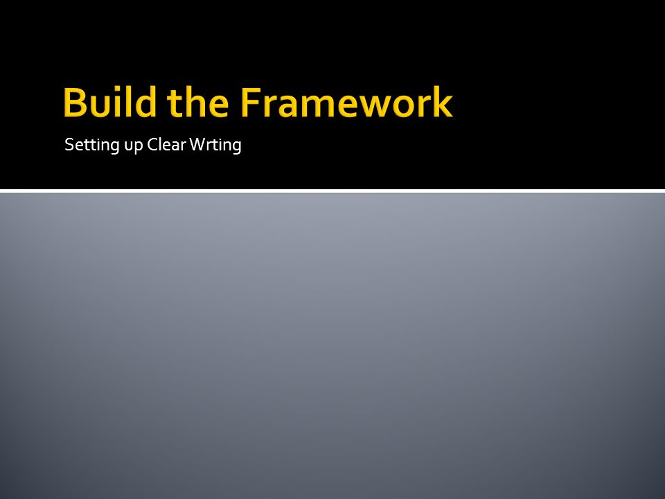 Build the Framework Setting up Clear Wrting