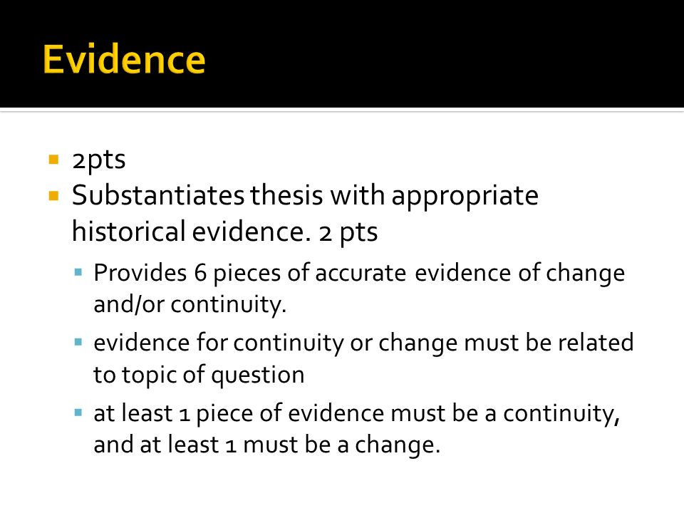 Evidence 2pts. Substantiates thesis with appropriate historical evidence. 2 pts.