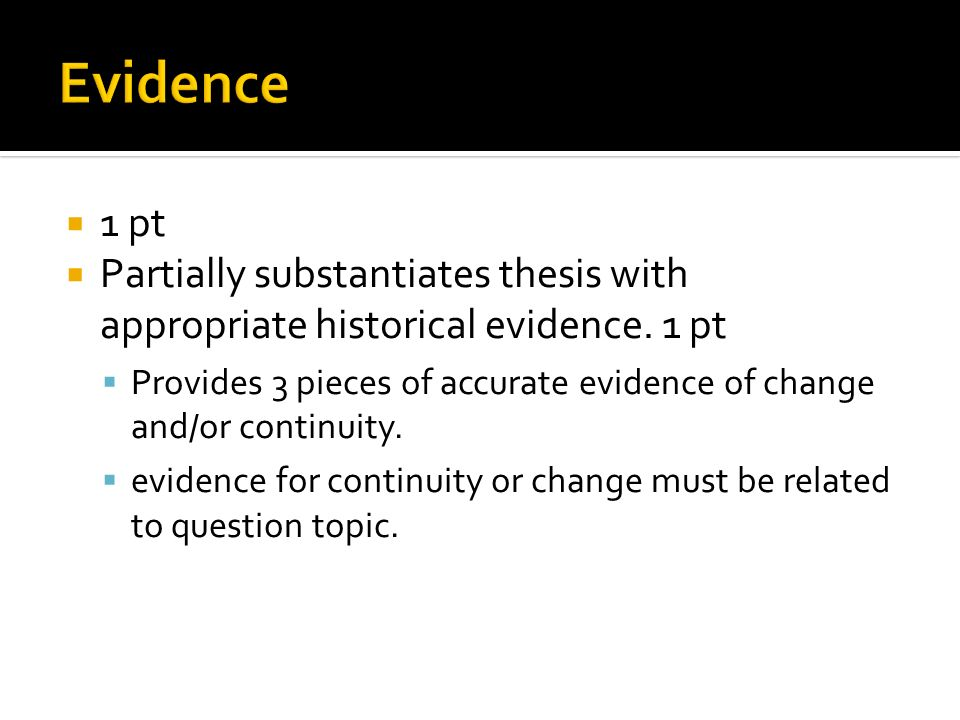 Evidence 1 pt. Partially substantiates thesis with appropriate historical evidence. 1 pt.