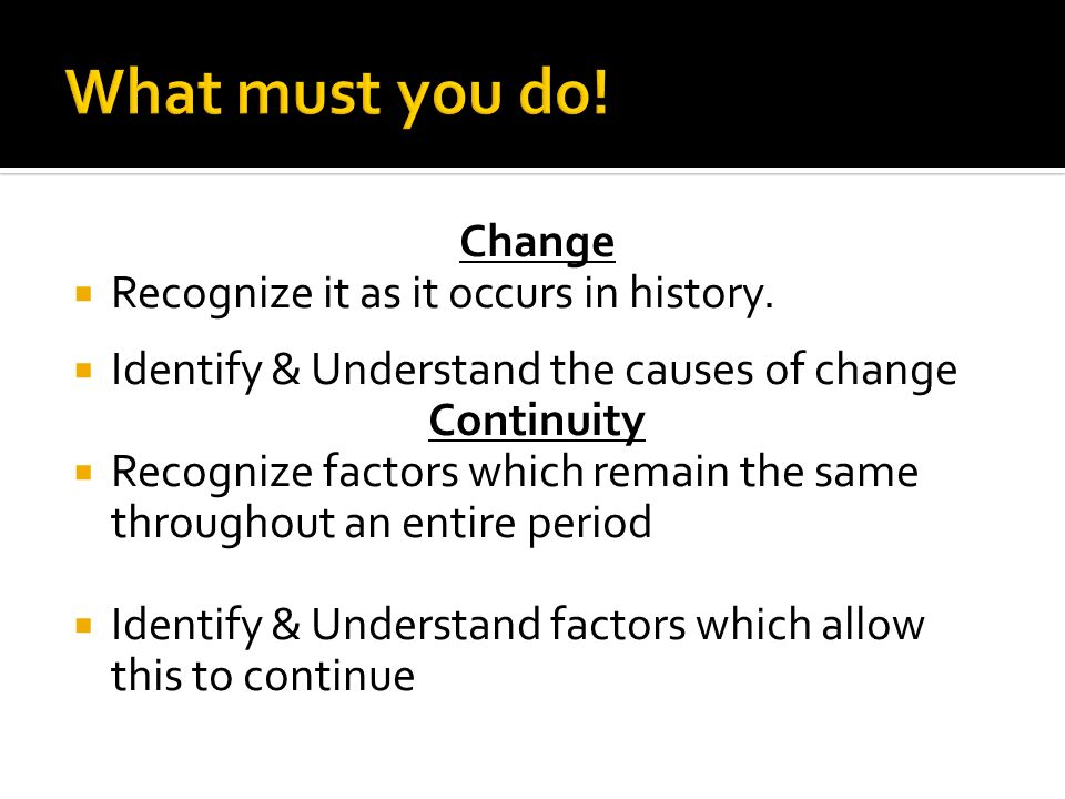 What must you do! Change Recognize it as it occurs in history.