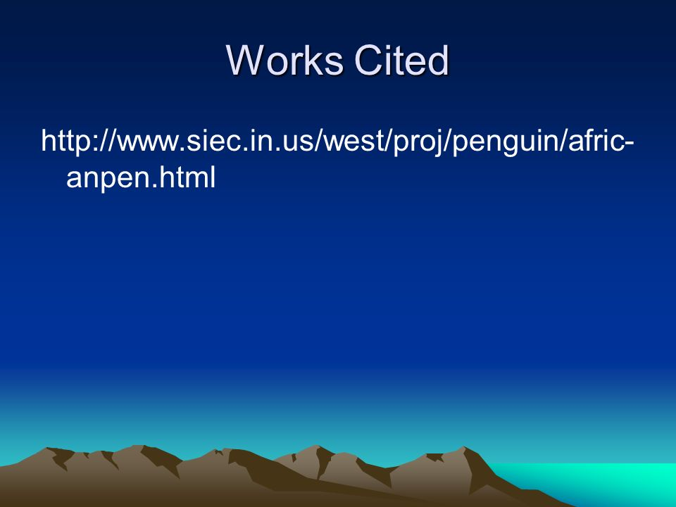 Works Cited http://www.siec.in.us/west/proj/penguin/afric-anpen.html