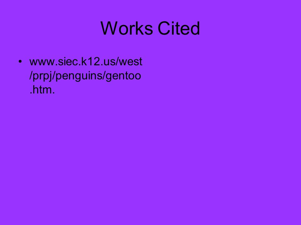 Works Cited www.siec.k12.us/west/prpj/penguins/gentoo.htm.