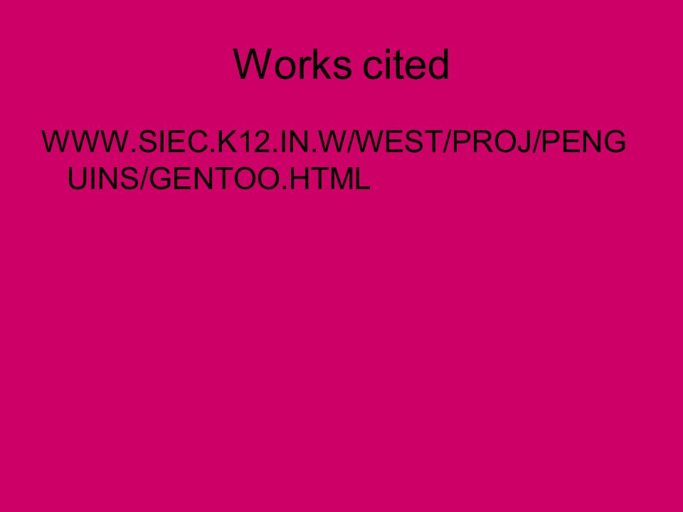 Works cited WWW.SIEC.K12.IN.W/WEST/PROJ/PENGUINS/GENTOO.HTML