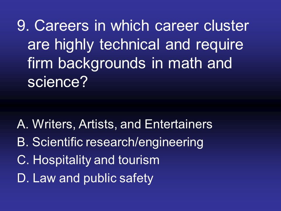 9. Careers in which career cluster are highly technical and require firm backgrounds in math and science