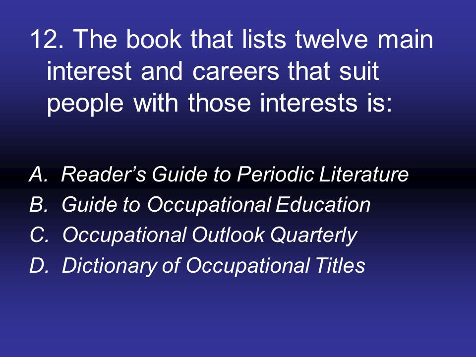 12. The book that lists twelve main interest and careers that suit people with those interests is: