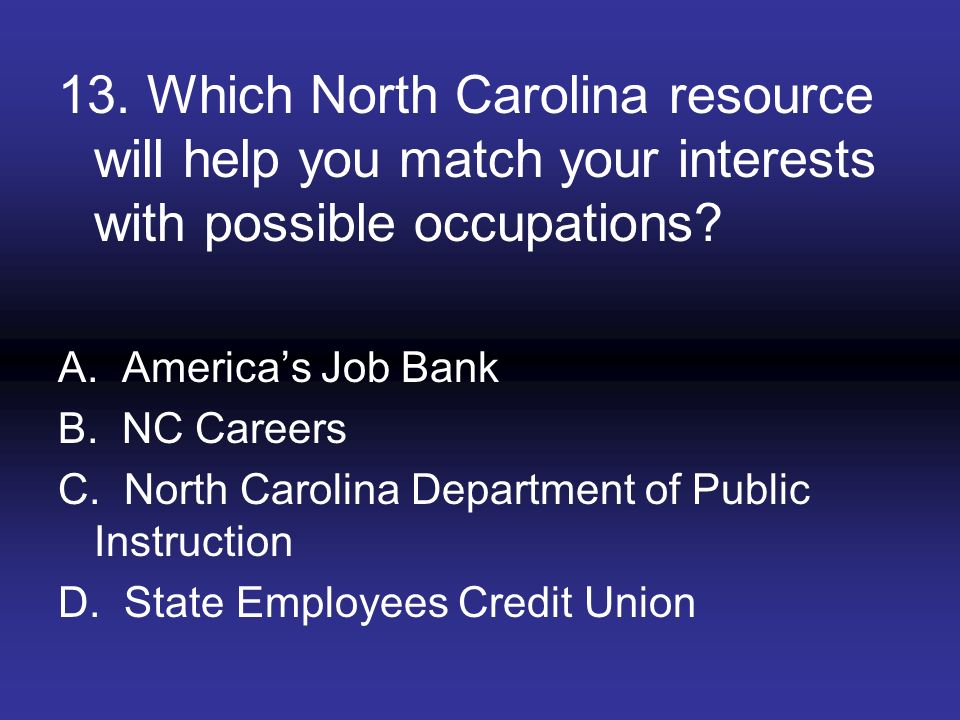 13. Which North Carolina resource will help you match your interests with possible occupations