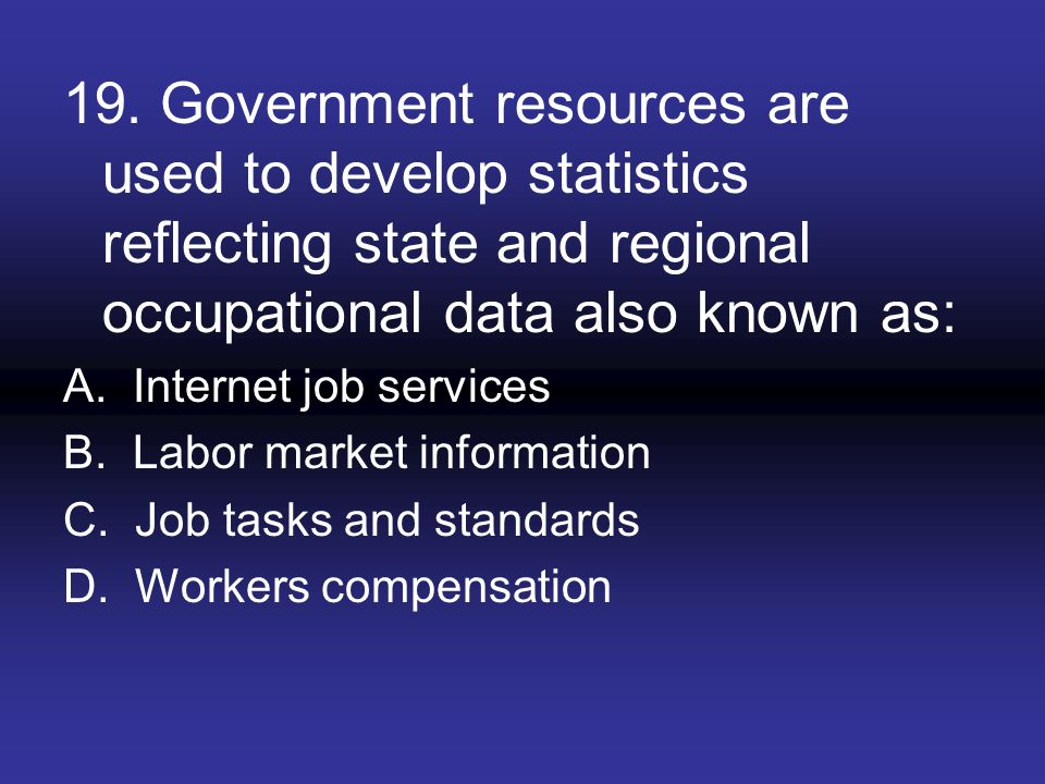 19. Government resources are used to develop statistics reflecting state and regional occupational data also known as: