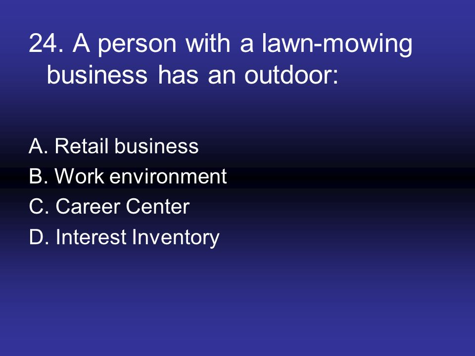 24. A person with a lawn-mowing business has an outdoor: