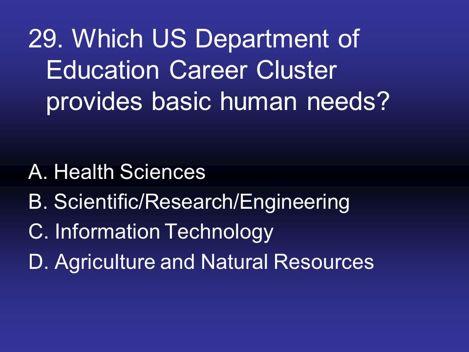29. Which US Department of Education Career Cluster provides basic human needs