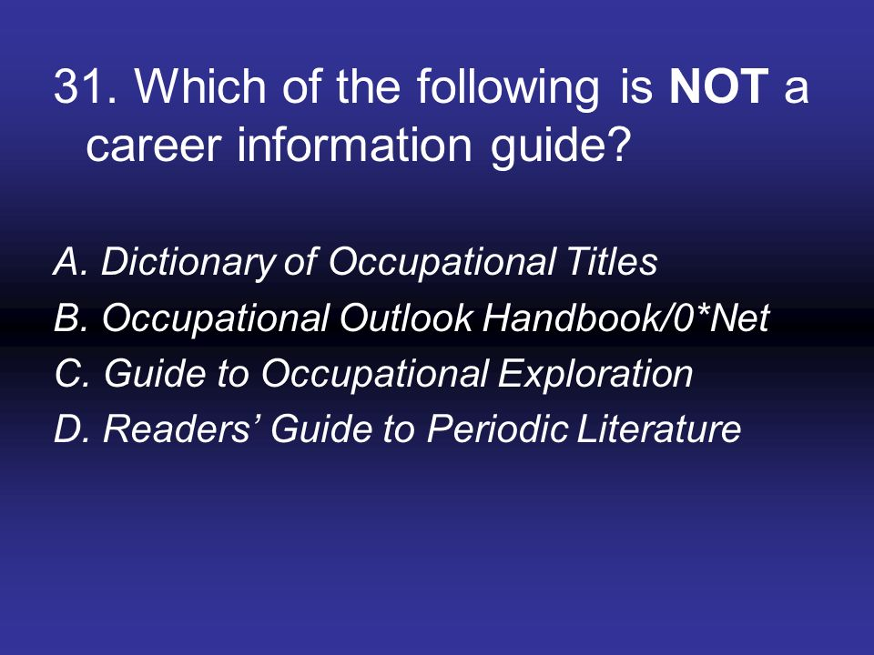 31. Which of the following is NOT a career information guide