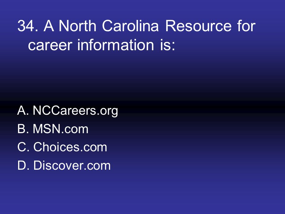 34. A North Carolina Resource for career information is: