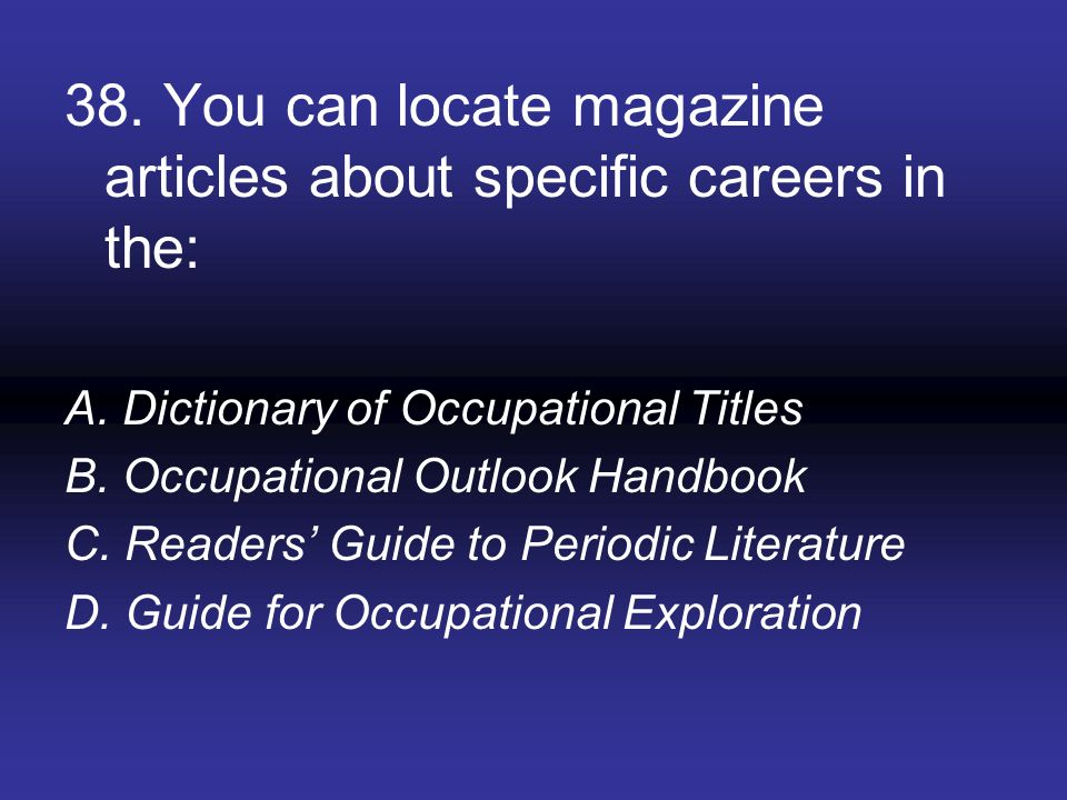 38. You can locate magazine articles about specific careers in the:
