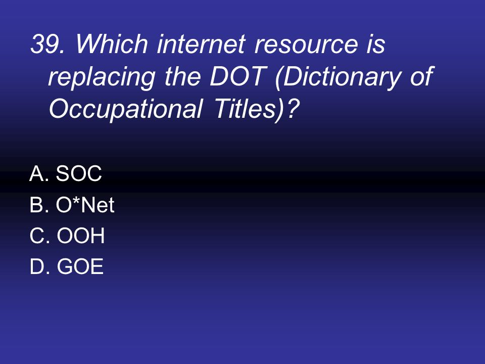 39. Which internet resource is replacing the DOT (Dictionary of Occupational Titles)