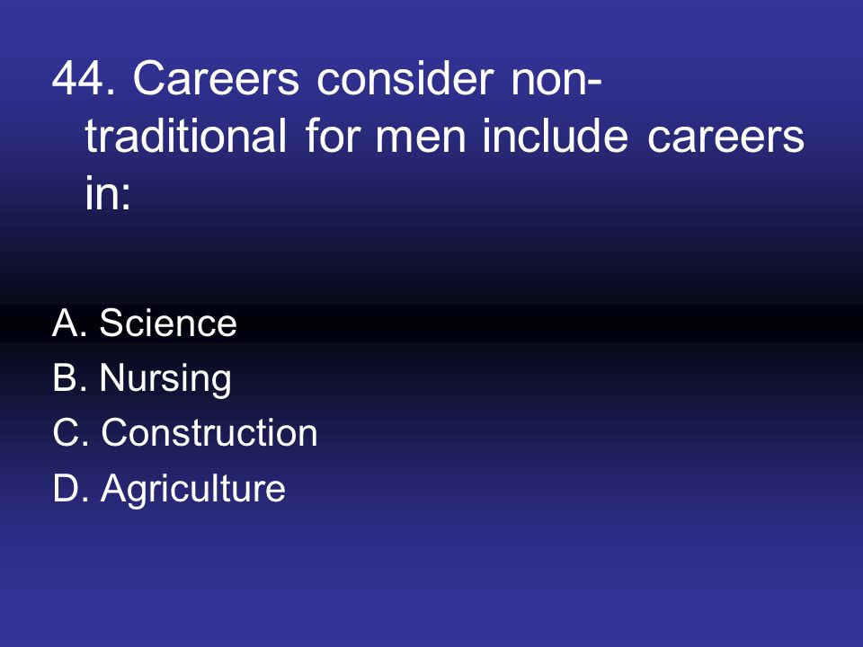 44. Careers consider non-traditional for men include careers in: