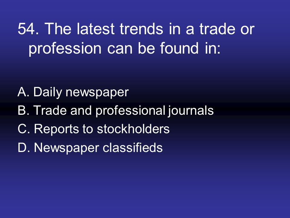 54. The latest trends in a trade or profession can be found in: