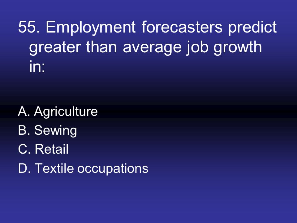 55. Employment forecasters predict greater than average job growth in: