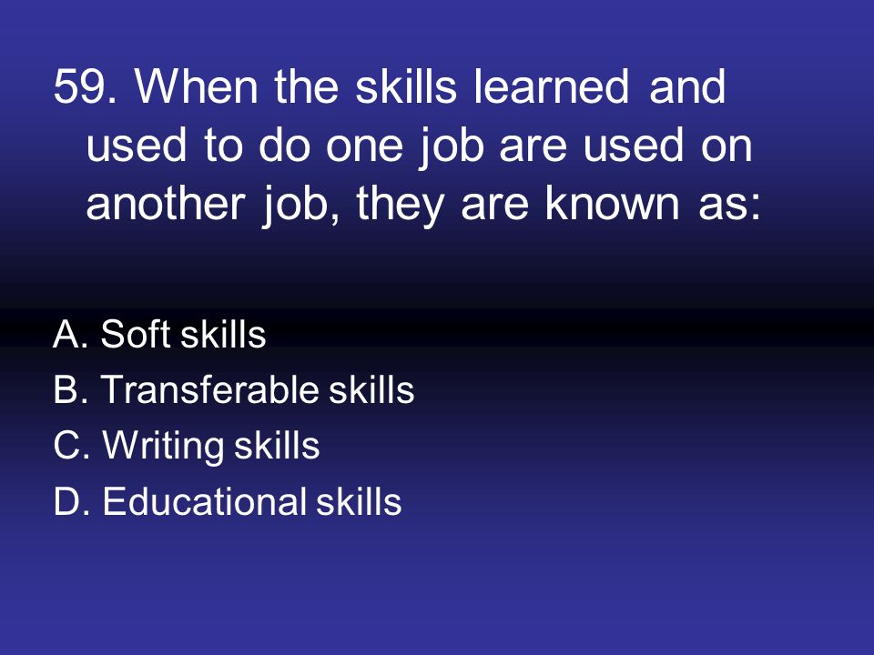 59. When the skills learned and used to do one job are used on another job, they are known as: