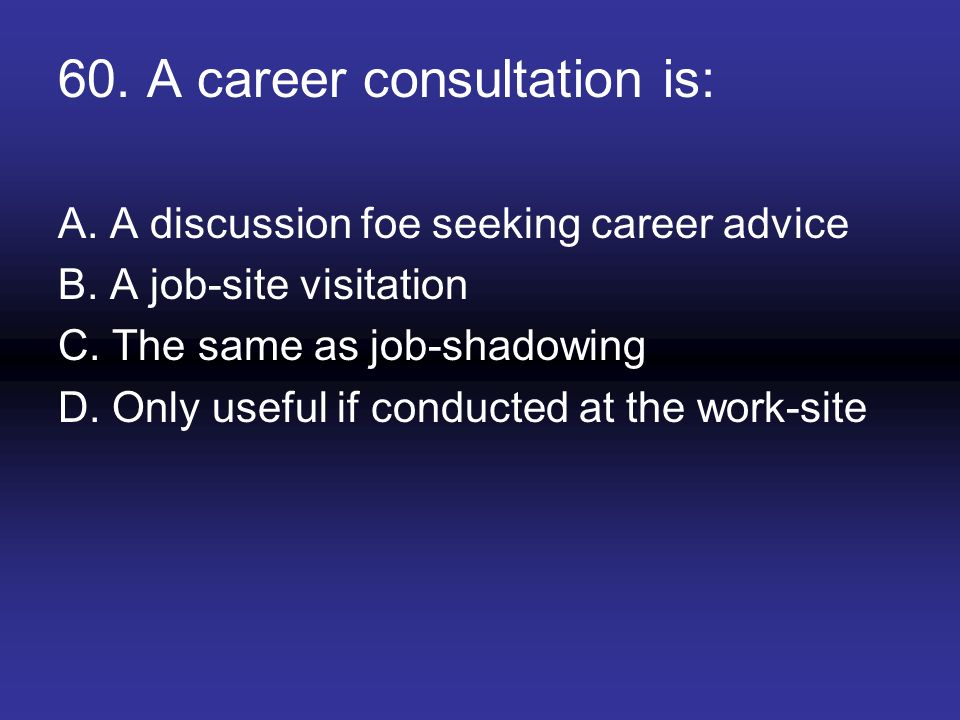 60. A career consultation is: