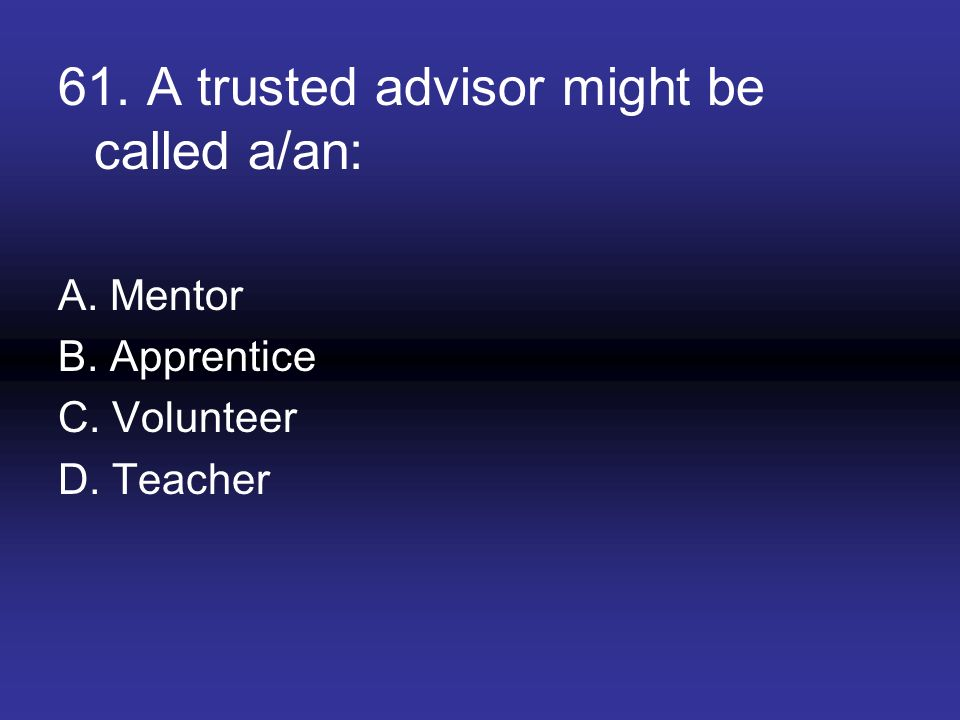 61. A trusted advisor might be called a/an: