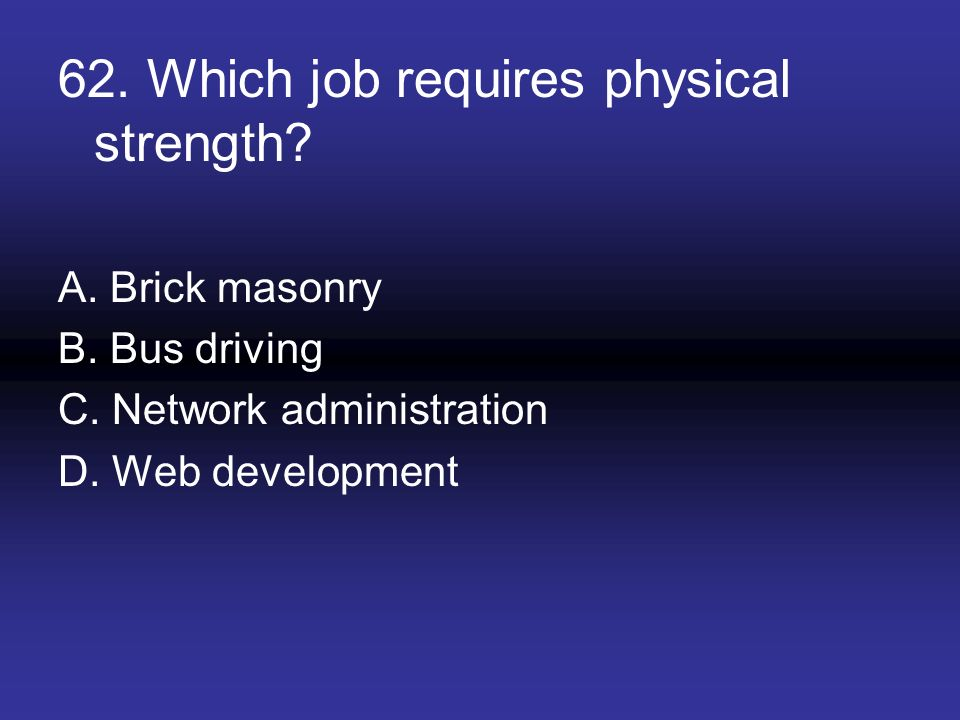 62. Which job requires physical strength