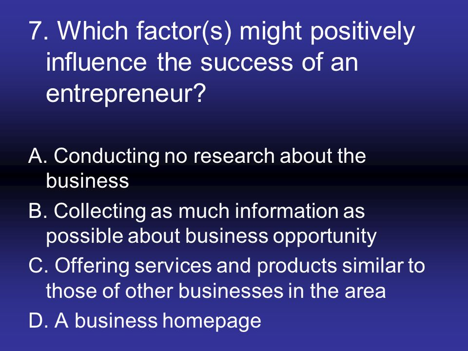 7. Which factor(s) might positively influence the success of an entrepreneur
