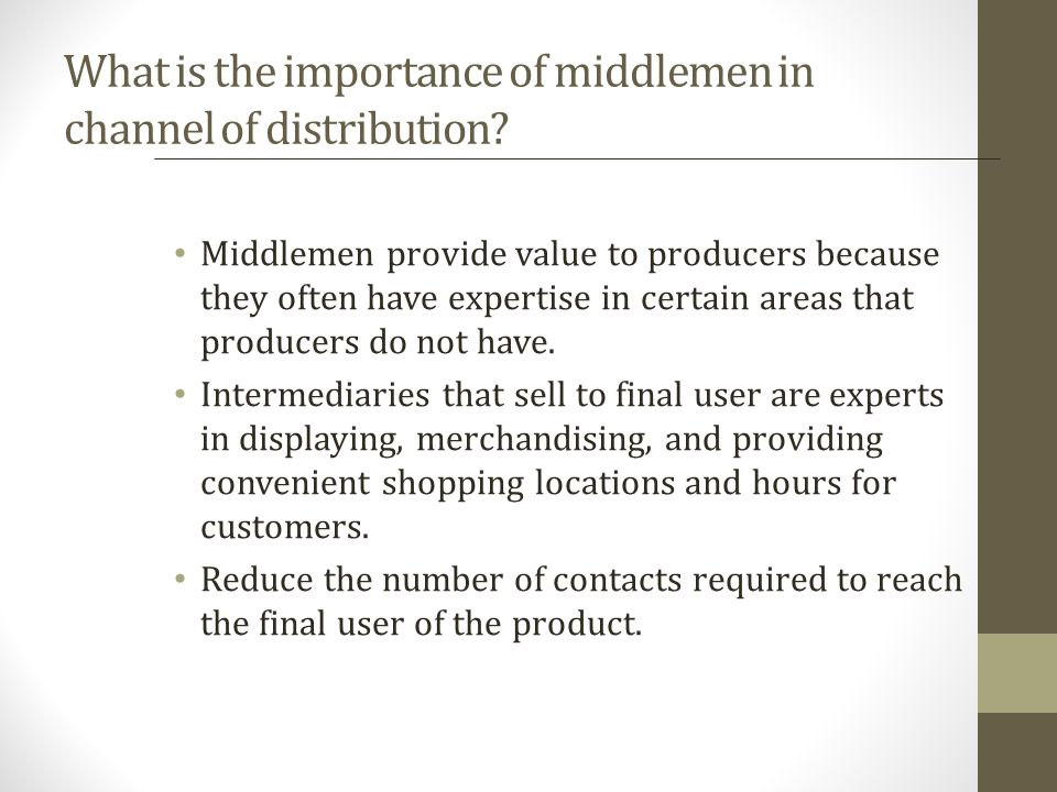 What is the importance of middlemen in channel of distribution