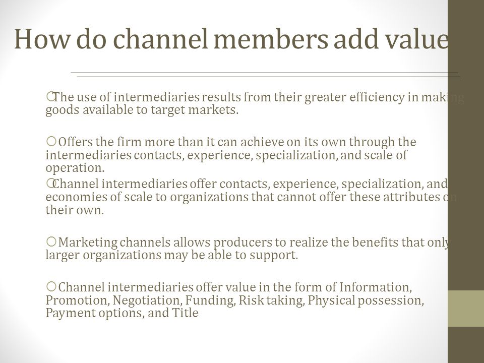How do channel members add value