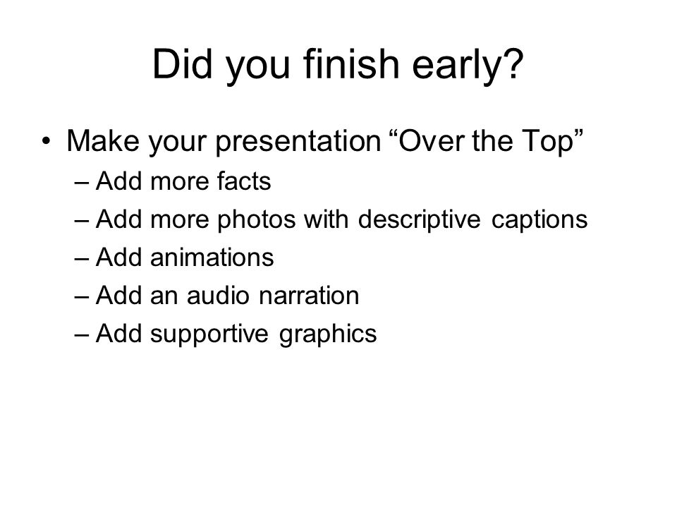 Did you finish early Make your presentation Over the Top