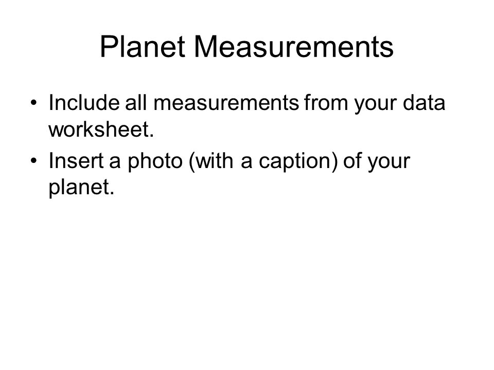 Planet Measurements Include all measurements from your data worksheet.
