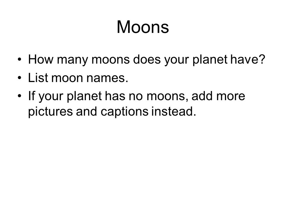 Moons How many moons does your planet have List moon names.