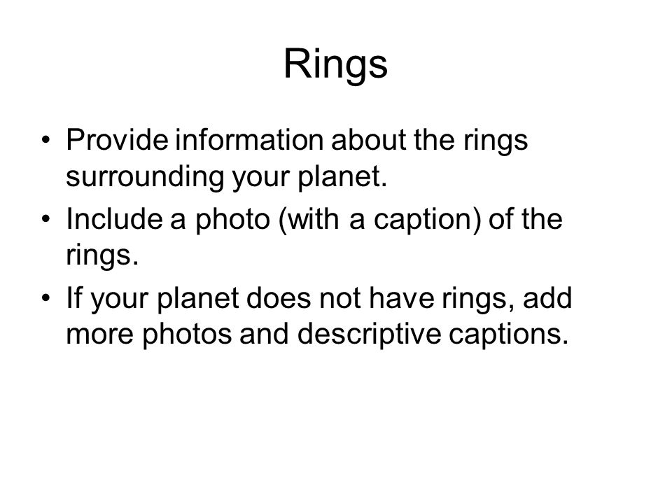 Rings Provide information about the rings surrounding your planet.