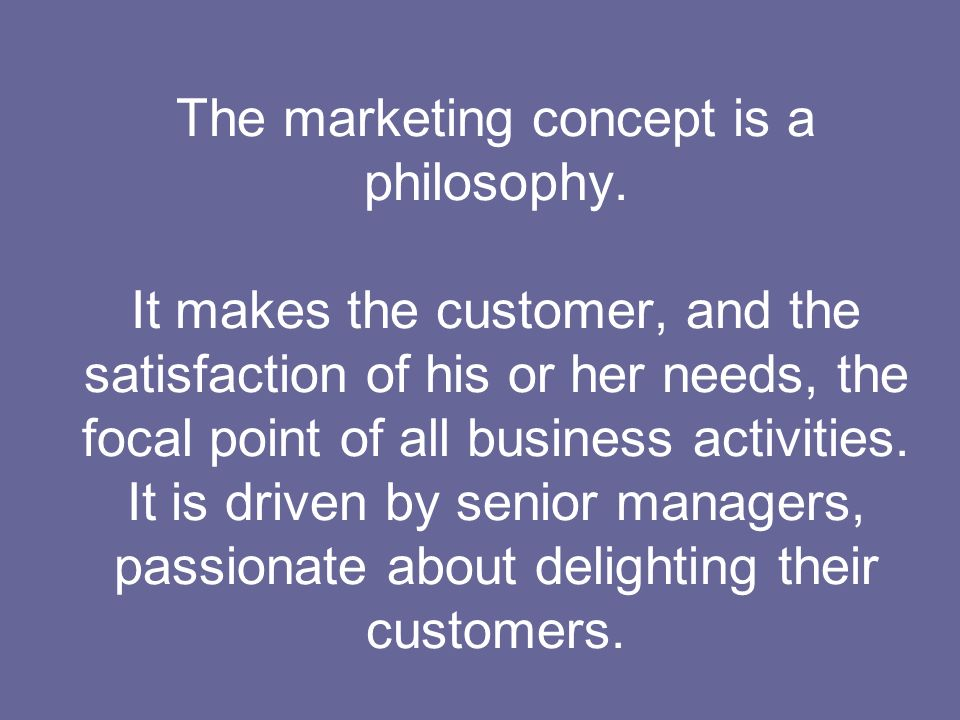The marketing concept is a philosophy