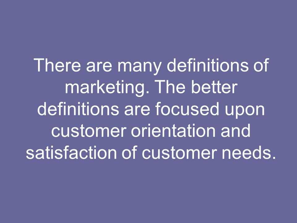 There are many definitions of marketing