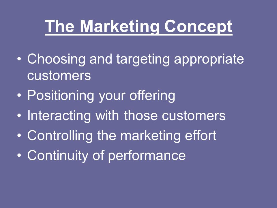 The Marketing Concept Choosing and targeting appropriate customers