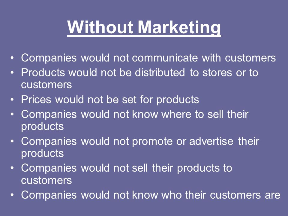 Without Marketing Companies would not communicate with customers