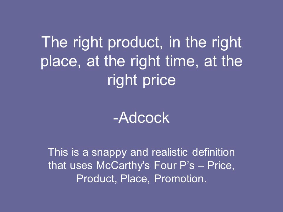 The right product, in the right place, at the right time, at the right price -Adcock