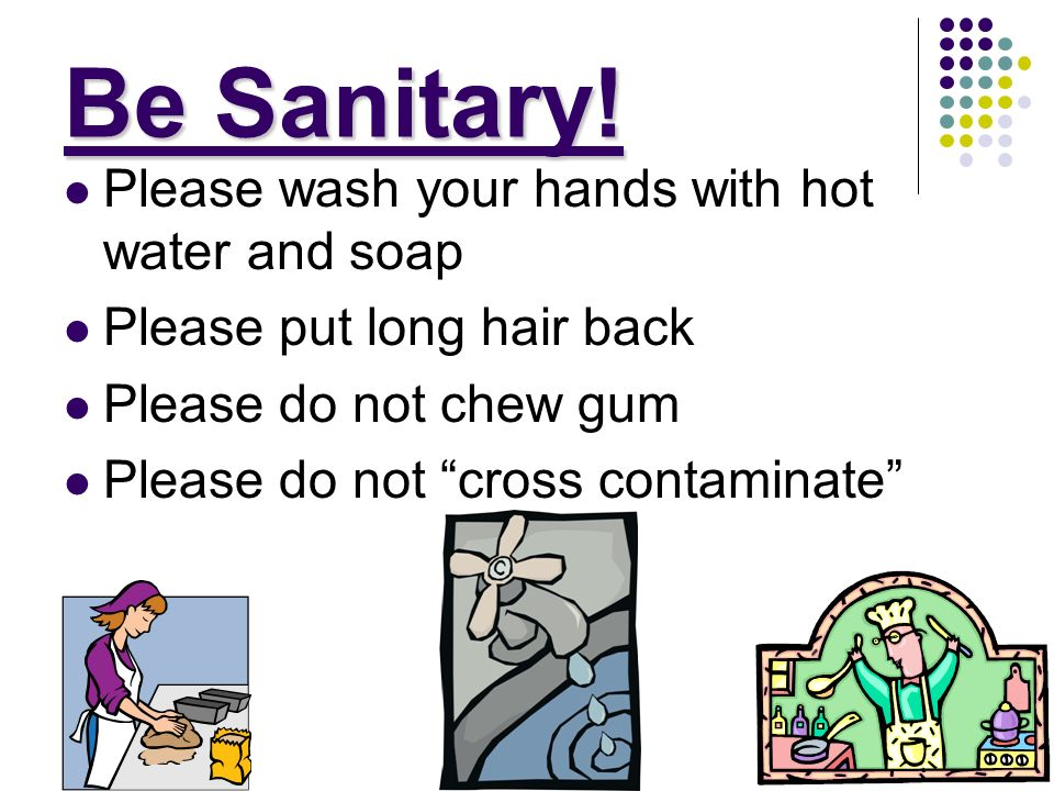 Be Sanitary! Please wash your hands with hot water and soap