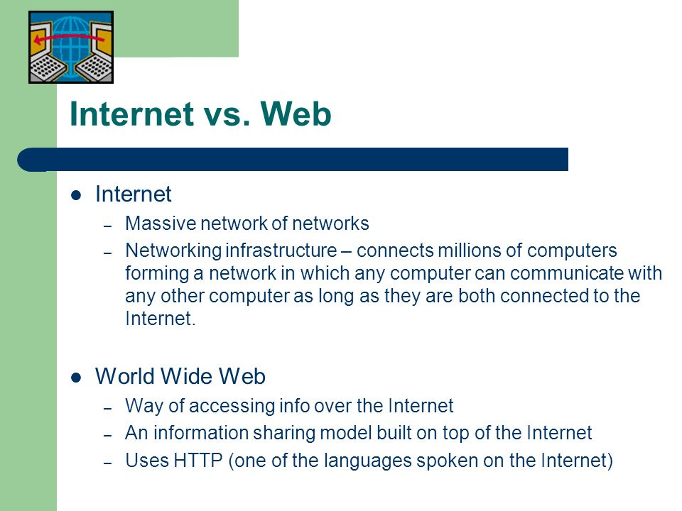 Internet vs. Web Internet World Wide Web Massive network of networks