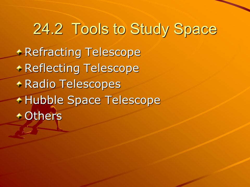 24.2 Tools to Study Space Refracting Telescope Reflecting Telescope