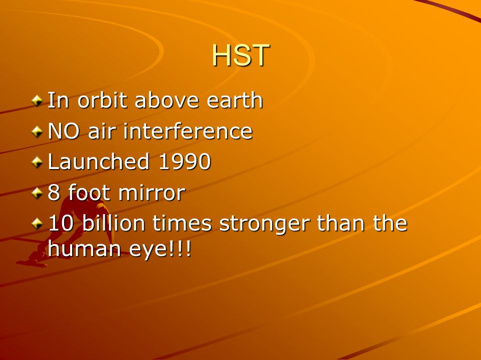 HST In orbit above earth NO air interference Launched 1990