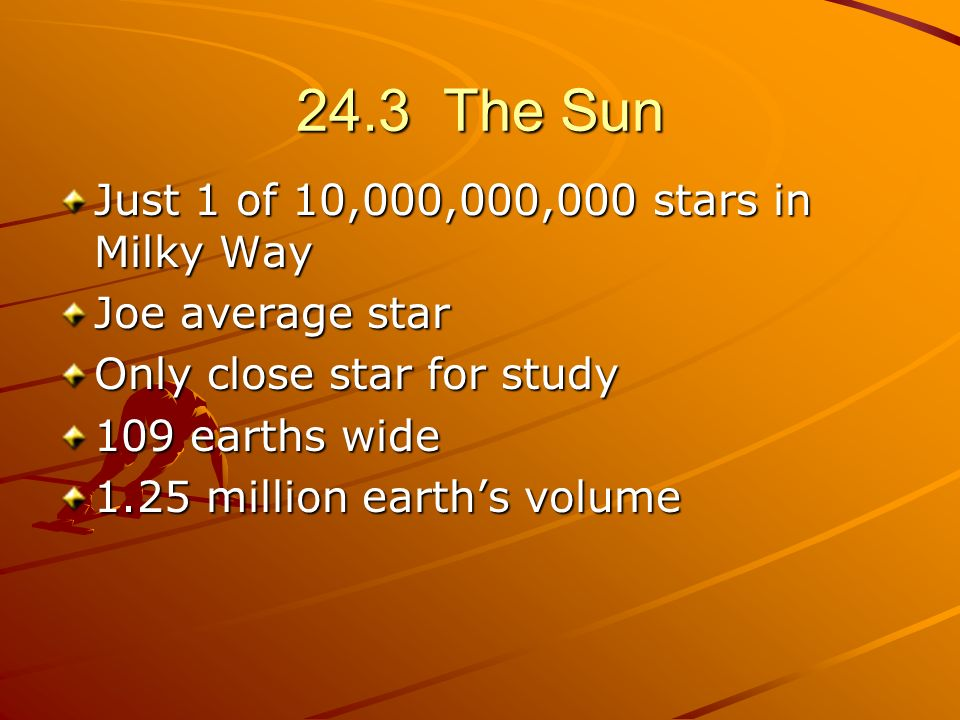 24.3 The Sun Just 1 of 10,000,000,000 stars in Milky Way