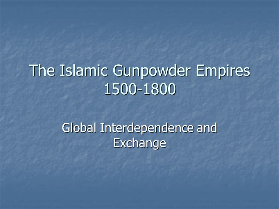 The Islamic Gunpowder Empires 1500-1800